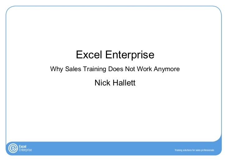 Excel Enterprise Why Sales Training Does Not Work Anymore Nick Hallett