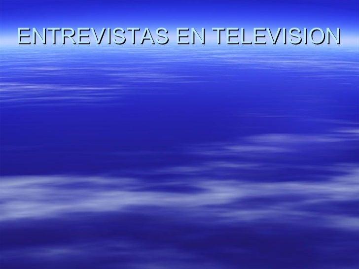 ENTREVISTAS EN TELEVISION