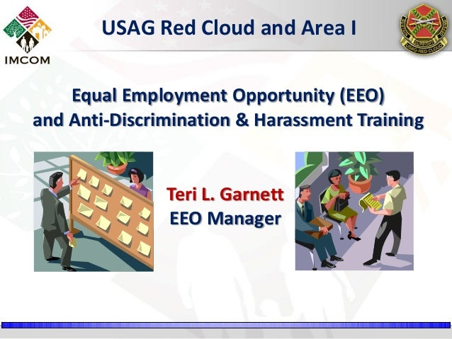 USAG Red Cloud and Area I Equal Employment Opportunity (EEO) and Anti-Discrimination & Harassment Training  Teri L. Garnet...