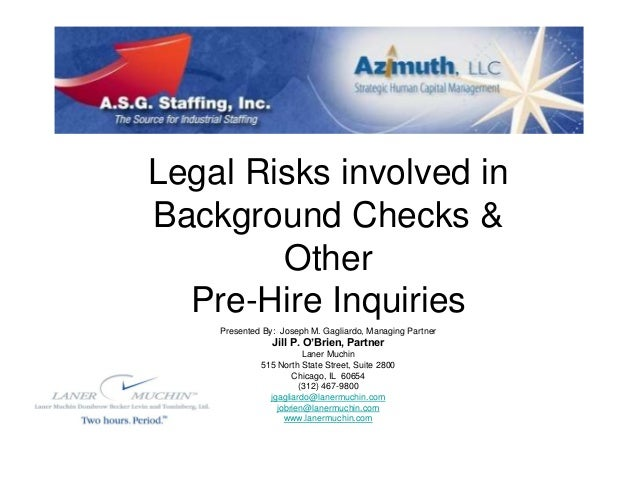 Legal Risks involved in Background Checks & Other Pre-Hire Inquiries Presented By: Joseph M. Gagliardo, Managing Partner J...