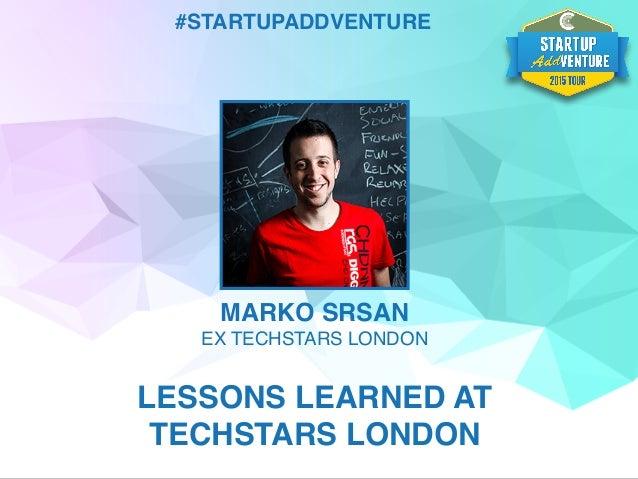 #STARTUPADDVENTURE MARKO SRSAN EX TECHSTARS LONDON LESSONS LEARNED AT TECHSTARS LONDON