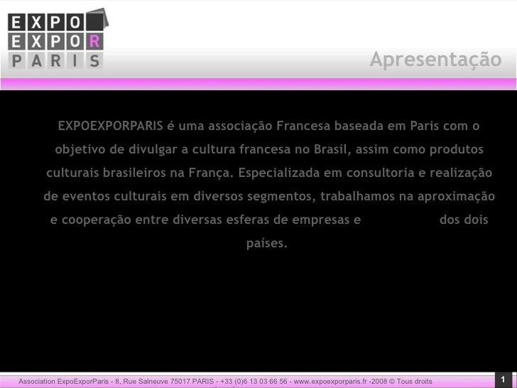 Apresenta ç ã o <ul><li>EXPOEXPORPARIS é uma associação Francesa baseada em Paris com o objetivo de divulgar a cultura fra...