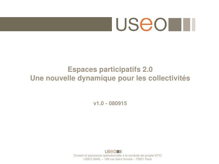 Espaces participatifs 2.0 Une nouvelle dynamique pour les collectivités                             v1.0 - 080915         ...
