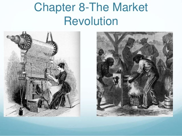 Chapter 8-The Market Revolution