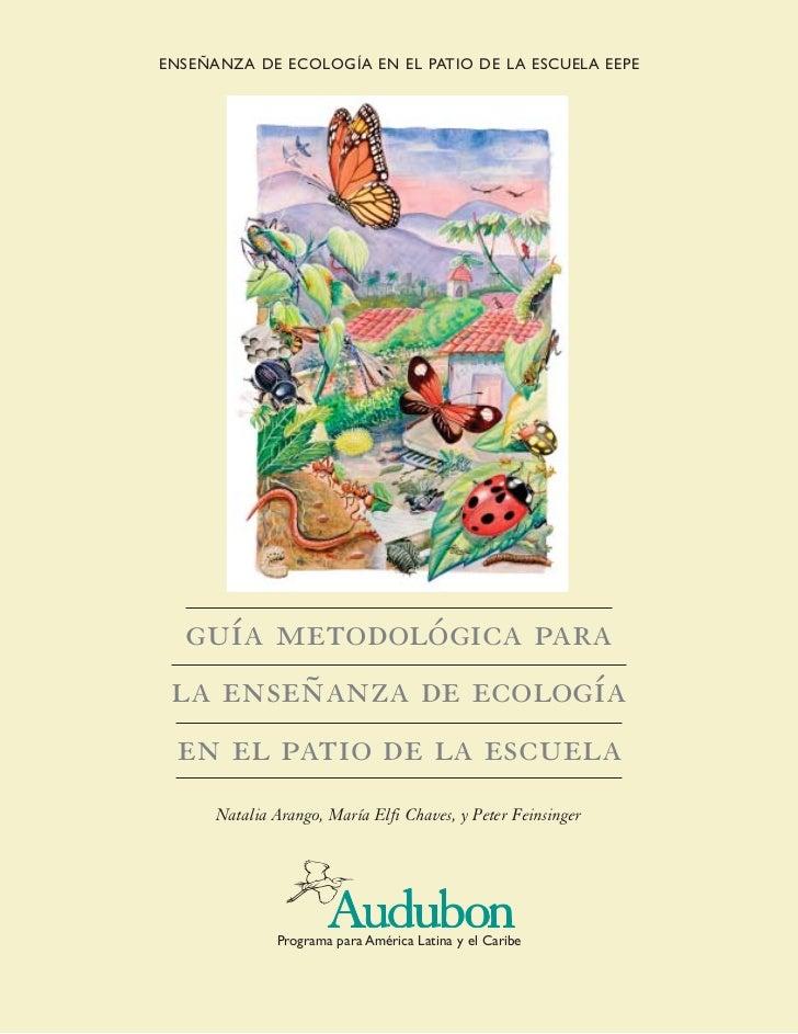 ENSEÑANZA DE ECOLOGÍA EN EL PATIO DE LA ESCUELA EEPE  guía metodológica para la enseñanza de ecología en el patio de la es...