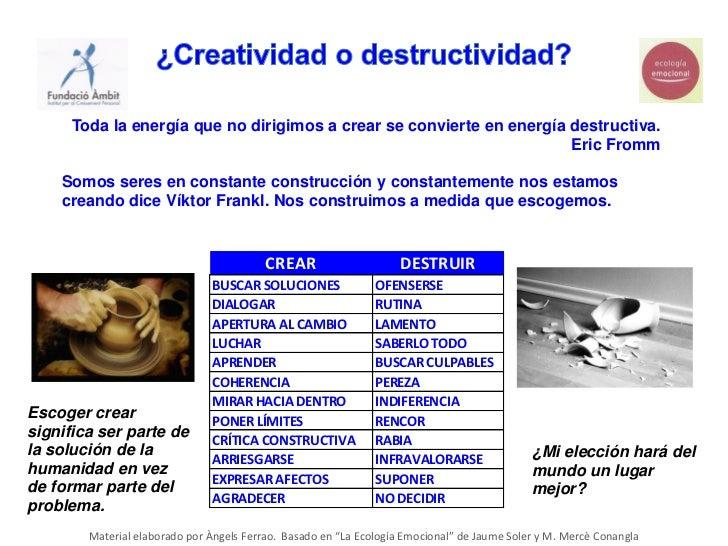 Toda la energía que no dirigimos a crear se convierte en energía destructiva.                                             ...