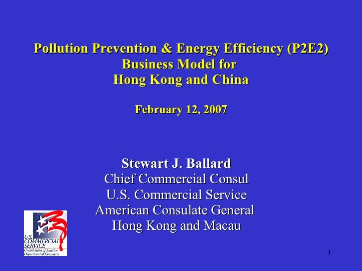 Pollution Prevention & Energy Efficiency (P2E2) Business Model for  Hong Kong and China February 12, 2007 Stewart J. Balla...