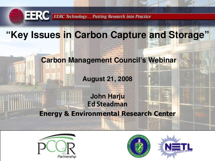 """Key Issues in Carbon Capture and Storage""         Carbon Management Council's Webinar                    August 21, 2008 ..."