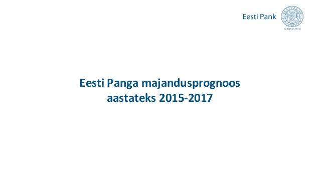 Eesti Panga majandusprognoos aastateks 2015-2017