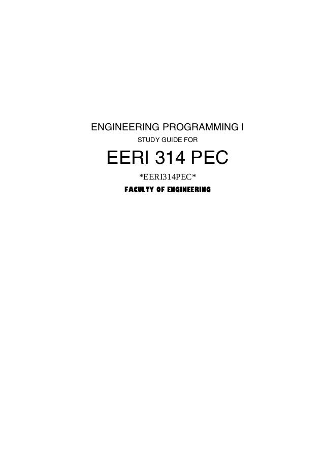 ENGINEERING PROGRAMMING I        STUDY GUIDE FOR  EERI 314 PEC        *EERI314PEC*     FACULTY OF ENGINEERING