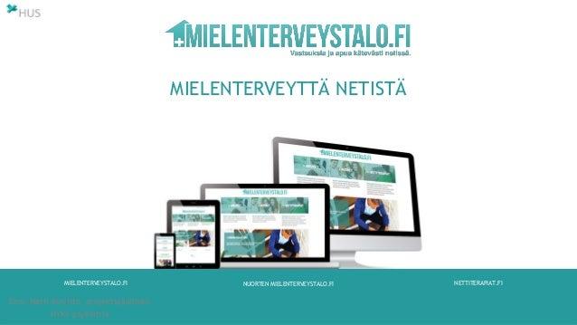 MIELENTERVEYSTALO.FI NUORTEN MIELENTERVEYSTALO.FI NETTITERAPIAT.FI Eero-Matti Koivisto, projektipäällikkö HYKS-psykiatria ...