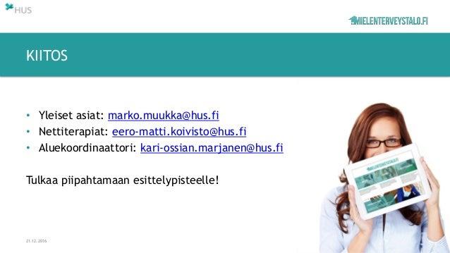 • Yleiset asiat: marko.muukka@hus.fi • Nettiterapiat: eero-matti.koivisto@hus.fi • Aluekoordinaattori: kari-ossian.marjane...