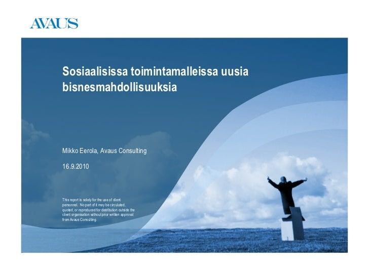 Sosiaalisissa toimintamalleissa uusia bisnesmahdollisuuksia    Mikko Eerola, Avaus Consulting  16.9.2010    This report is...