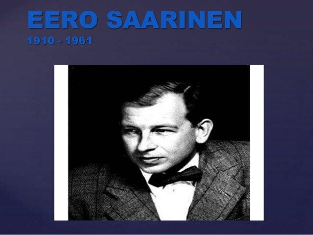 { EERO SAARINEN 1910 - 1961