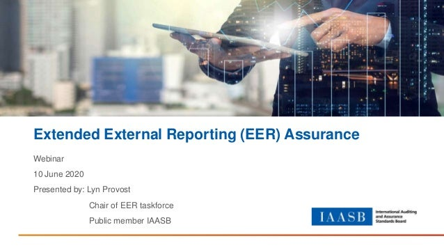 Extended External Reporting (EER) Assurance Webinar 10 June 2020 Presented by: Lyn Provost Chair of EER taskforce Public m...