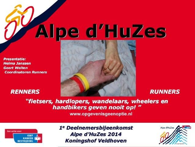 """Alpe d'HuZes Presentatie: Helma Janssen Geert Welten •Coordinatoren Runners  RENNERS  RUNNERS  """"fietsers, hardlopers, wand..."""