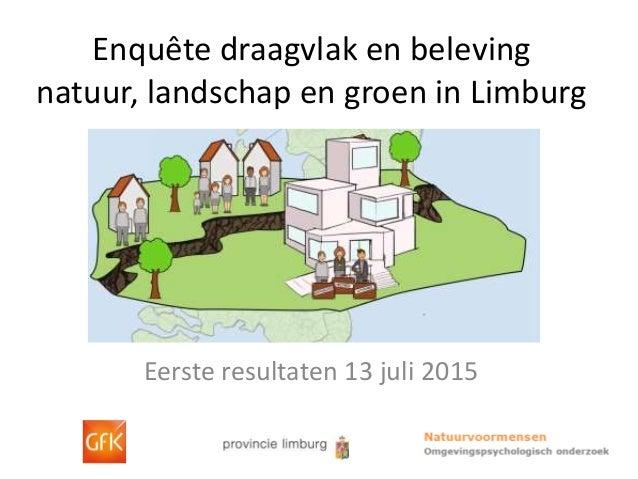 Enquête draagvlak en beleving natuur, landschap en groen in Limburg Eerste resultaten 13 juli 2015