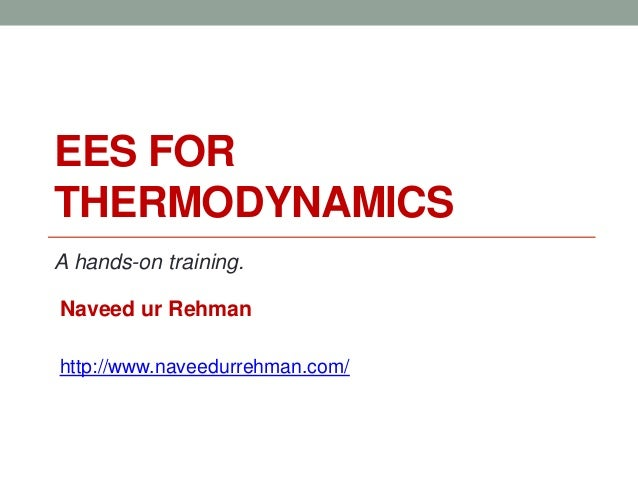 EES FOR THERMODYNAMICS A hands-on training. Naveed ur Rehman http://www.naveedurrehman.com/