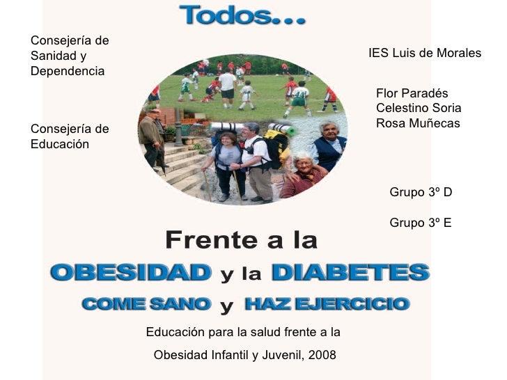 Educación para la salud frente a la  Obesidad Infantil y Juvenil, 2008 Consejería de  Sanidad y  Dependencia Consejería de...