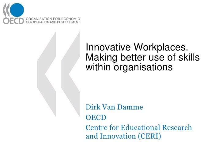 Innovative Workplaces. Making better use of skills within organisations Dirk Van Damme OECD Centre for Educational Researc...