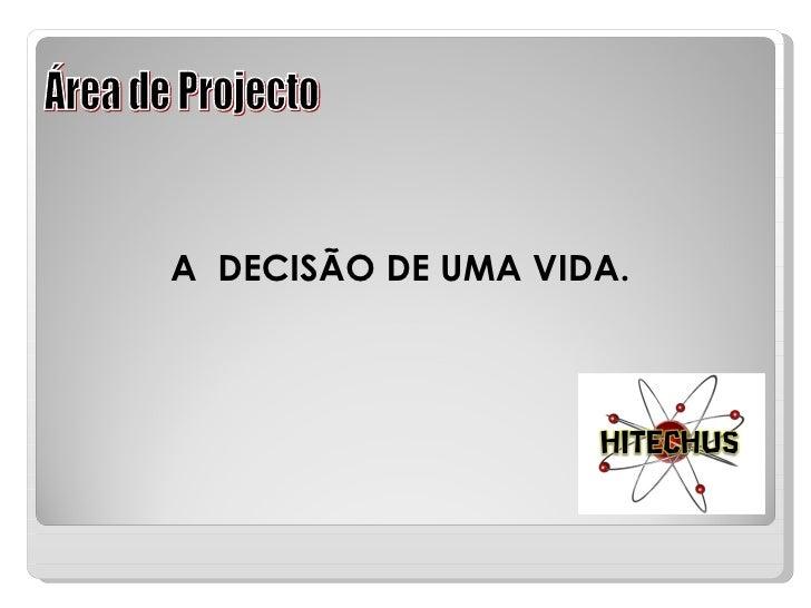 Área de Projecto A  DECISÃO DE UMA VIDA.