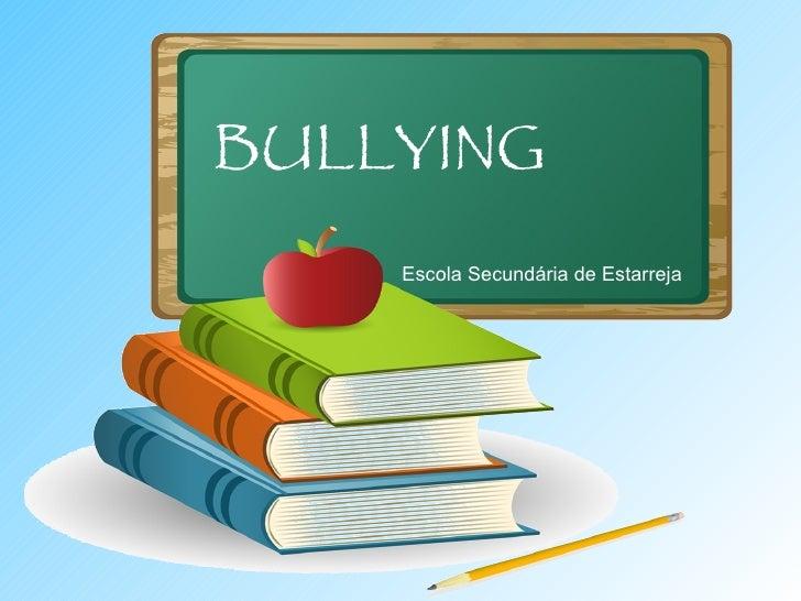 BULLYING Escola Secundária de Estarreja