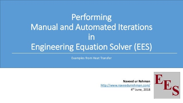 Performing Manual and Automated Iterations in Engineering Equation Solver (EES) Examples from Heat Transfer Naveed ur Rehm...