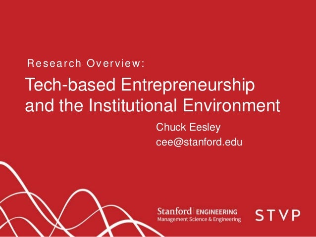 Tech-based Entrepreneurship and the Institutional Environment Research Overview: Chuck Eesley cee@stanford.edu