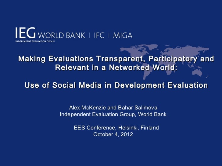 Making Evaluations Transparent, Participatory and        Relevant in a Networked World: Use of Social Media in Development...