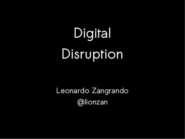  zan n lio 3 @ idi1 #d  Digital Disruption Leonardo Zangrando @lionzan