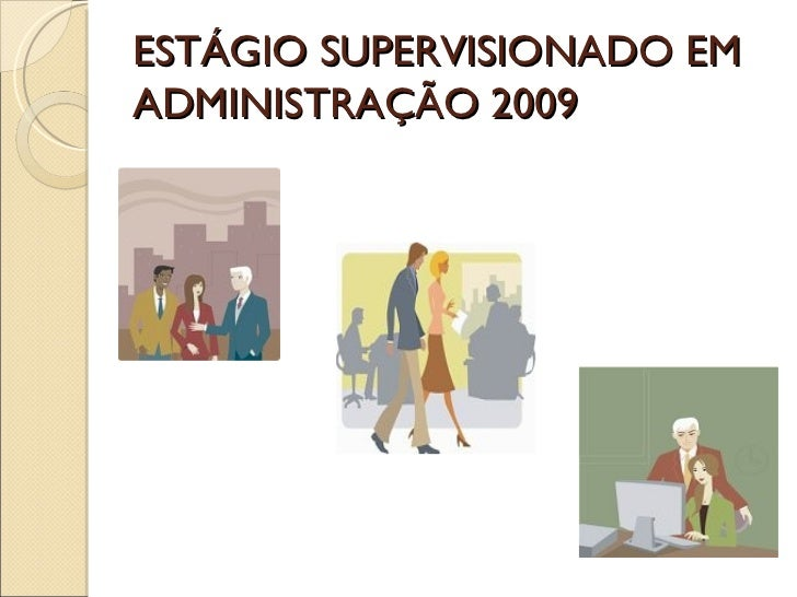 ESTÁGIO SUPERVISIONADO EM ADMINISTRAÇÃO 2009