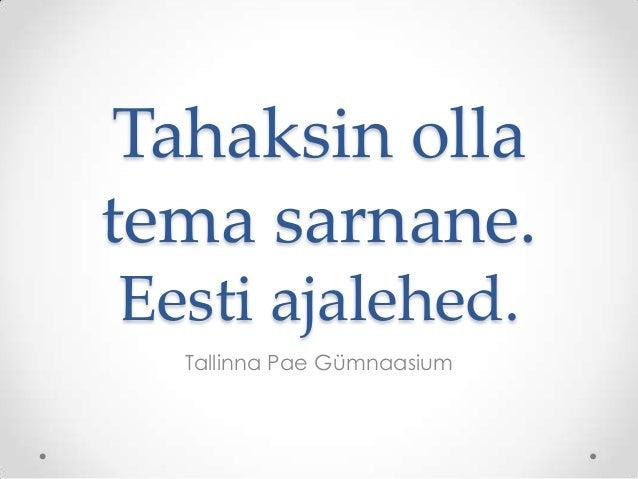 Tahaksin olla tema sarnane. Eesti ajalehed. Tallinna Pae Gümnaasium
