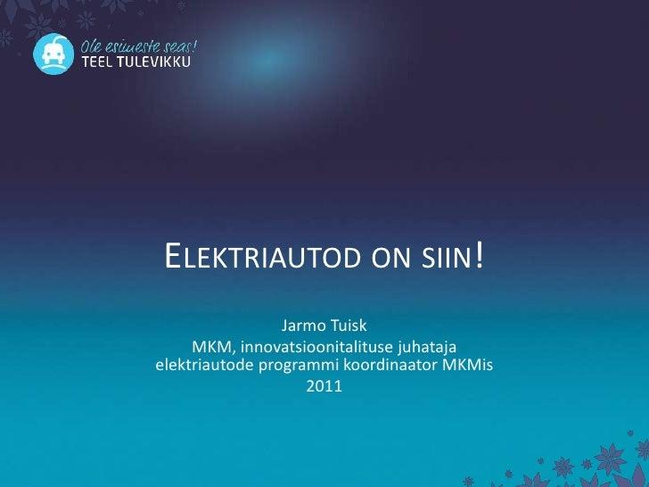 Elektriautod on siin!<br />Jarmo Tuisk<br />MKM, innovatsioonitalituse juhatajaelektriautode programmi koordinaator MKMis<...