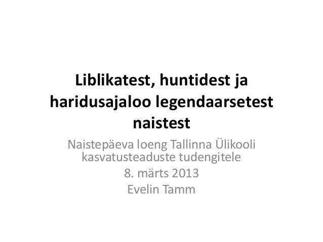 Liblikatest, huntidest jaharidusajaloo legendaarsetest           naistest  Naistepäeva loeng Tallinna Ülikooli    kasvatus...