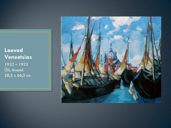 Laevad Veneetsias <ul><li>1922 – 1923 </li></ul><ul><li>Õli, lõuend </li></ul><ul><li>58,5 x 66,5 cm </li></ul>