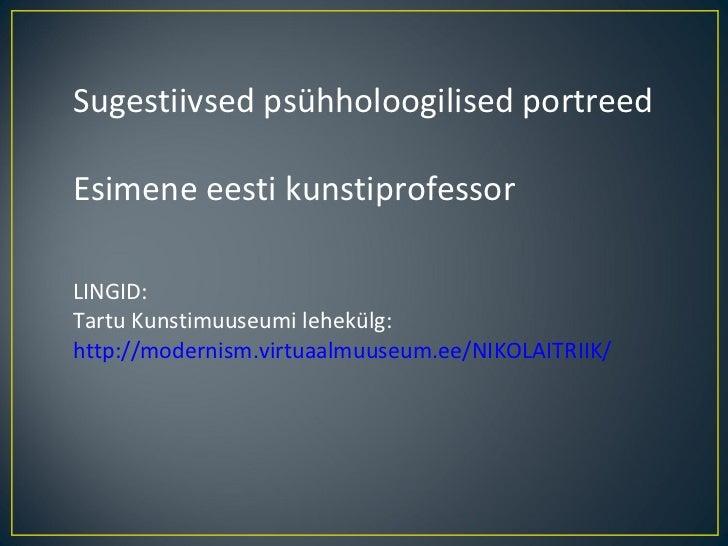 Sugestiivsed psühholoogilised portreed Esimene eesti kunstiprofessor LINGID: Tartu Kunstimuuseumi lehekülg:  http://modern...