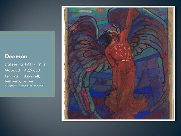 Deemon <ul><li>Dateering  1911-1912 </li></ul><ul><li>Mõõdud  42,9x33 </li></ul><ul><li>Tehnika  Akvarell, tempera, paber ...