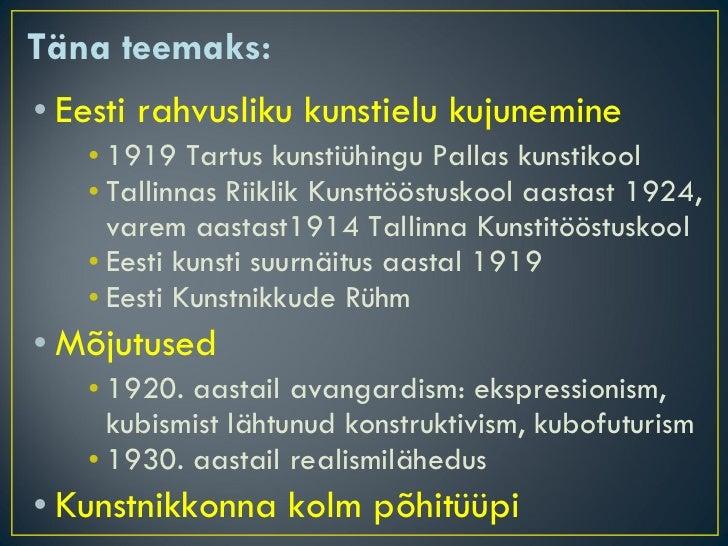Täna teemaks: <ul><li>Eesti rahvusliku kunstielu kujunemine </li></ul><ul><ul><ul><li>1919 Tartus kunstiühingu Pallas kuns...