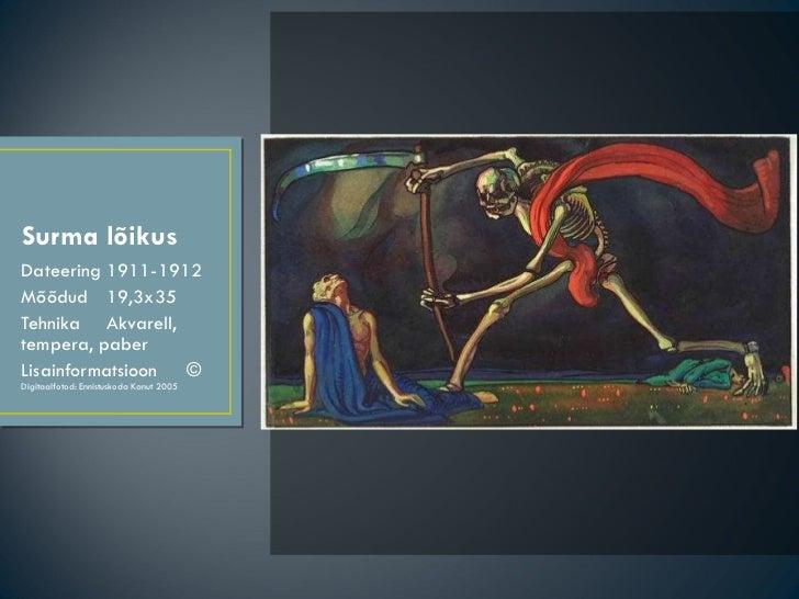 Surma lõikus <ul><li>Dateering  1911-1912 </li></ul><ul><li>Mõõdud  19,3x35 </li></ul><ul><li>Tehnika  Akvarell, tempera, ...