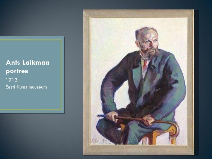 Ants Laikmaa portree <ul><li>1913. </li></ul><ul><li>Eesti Kunstimuuseum </li></ul>