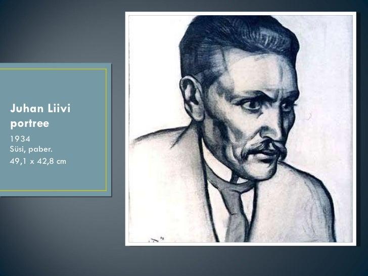 Juhan Liivi portree <ul><li>1934 Süsi, paber. </li></ul><ul><li>49,1 x 42,8 cm </li></ul>