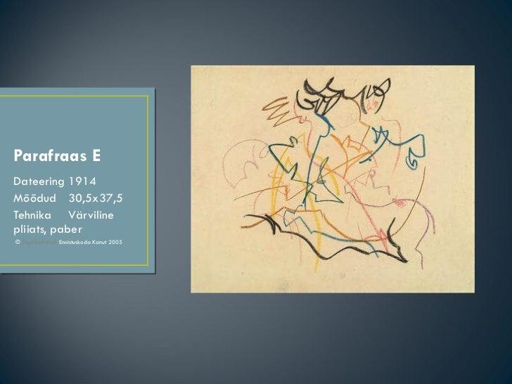 Parafraas E <ul><li>Dateering  1914 </li></ul><ul><li>Mõõdud  30,5x37,5 </li></ul><ul><li>Tehnika  Värviline pliiats, pabe...