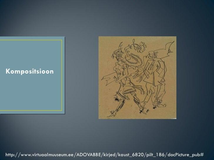 Kompositsioon <ul><li>http://www.virtuaalmuuseum.ee/ADOVABBE/kirjed/kaust_6820/pilt_186/docPicture_pub# </li></ul>
