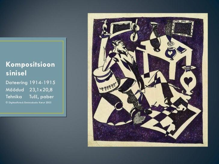Kompositsioon sinisel <ul><li>Dateering  1914-1915 </li></ul><ul><li>Mõõdud  23,1x20,8 </li></ul><ul><li>Tehnika  Tušš, pa...