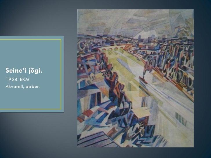 Seine'i jõgi. <ul><li>1924. EKM </li></ul><ul><li>Akvarell, paber.  </li></ul>