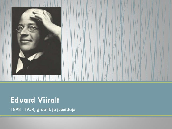 <ul><li>1898 -1954, graafik ja joonistaja </li></ul>Eduard Viiralt