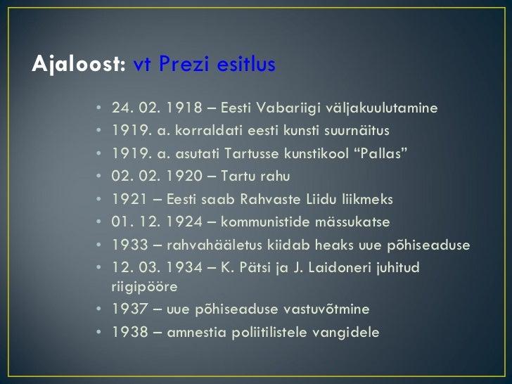 Ajaloost:  vt Prezi esitlus <ul><li>24. 02. 1918 – Eesti Vabariigi väljakuulutamine </li></ul><ul><li>1919. a. korraldati ...