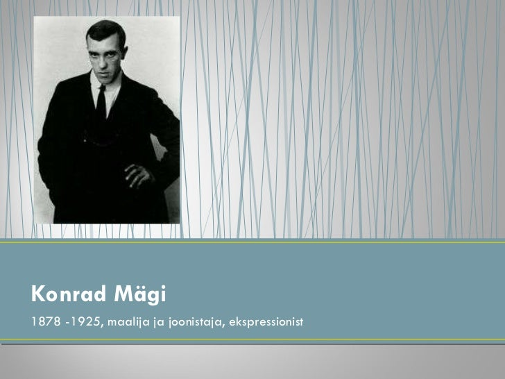 <ul><li>1878 -1925, maalija ja joonistaja, ekspressionist </li></ul>Konrad Mägi