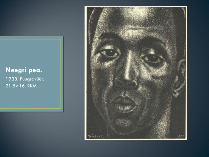 Neegri pea. <ul><li>1933. Puugravüür. </li></ul><ul><li>21,5×16. RKM </li></ul>