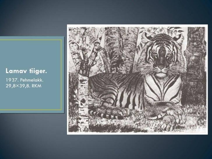 Lamav tiiger. <ul><li>1937. Pehmelakk. 29,8×39,8. RKM </li></ul>